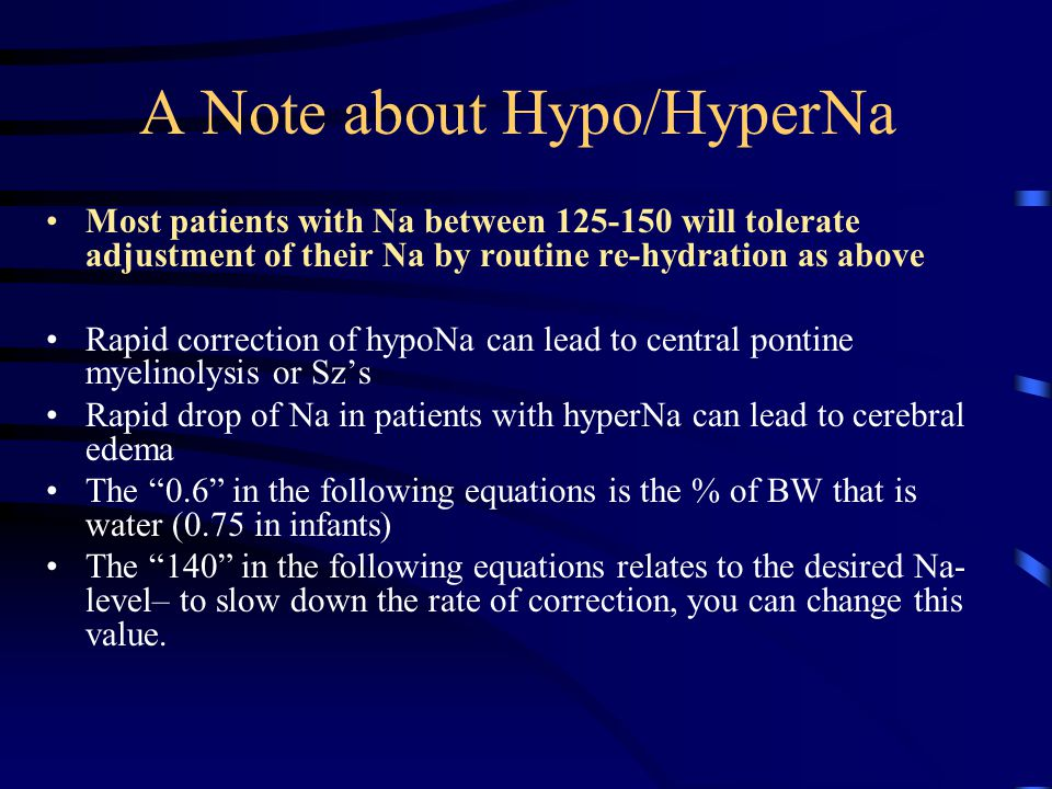 A Note about Hypo/HyperNa Most patients with Na between 125-150 will tolerate adjustment of their Na by routine re-hydration as above Rapid correction