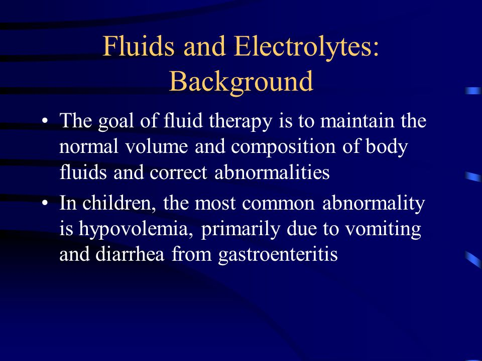 Some more background information: Body fluid compartments Intra Cellular Water: 40% of body weight Extra Cellular Water: 20% of body weight (interstitial 15% and intravascular 5%) Total Body Water: –Newborns 75% –Children 60% –Adult males 60% –Adult females 50%