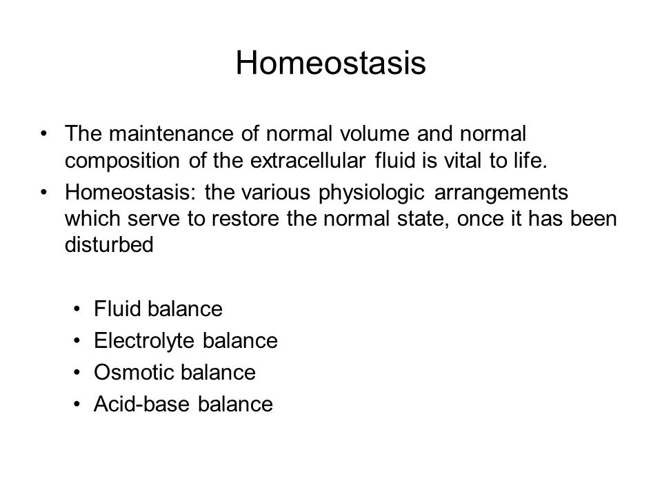 Homeostasis The maintenance of normal volume and normal composition of the extracellular fluid is vital to life. Homeostasis: the various physiologic