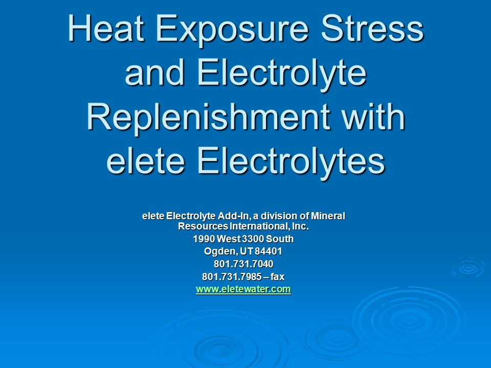 Heat Exposure Stress and Electrolyte Replenishment with elete Electrolytes elete Electrolyte Add-In, a division of Mineral Resources International, Inc.