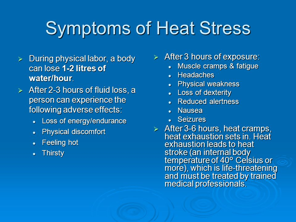 Symptoms of Heat Stress  During physical labor, a body can lose 1-2 litres of water/hour.
