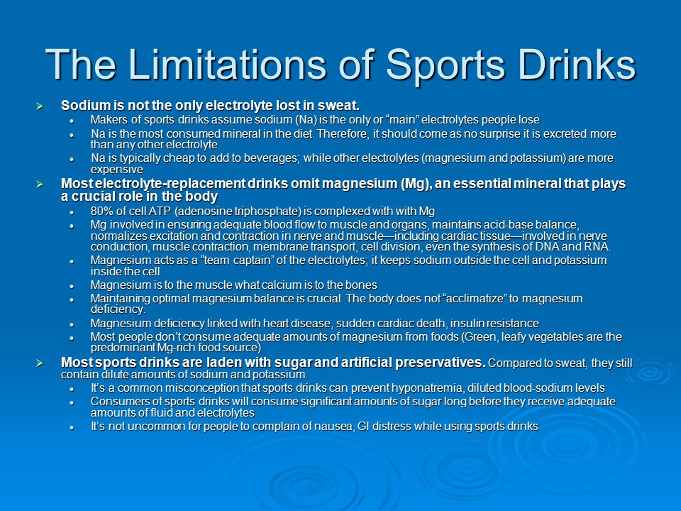 The Limitations of Sports Drinks  Sodium is not the only electrolyte lost in sweat.