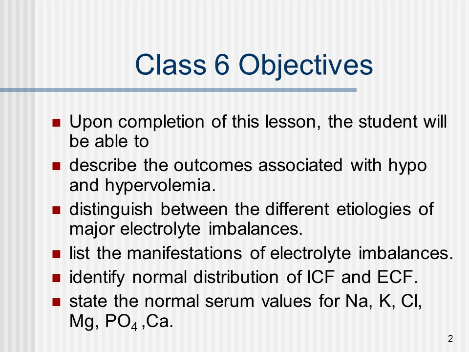 2 Class 6 Objectives Upon completion of this lesson, the student will be able to describe the outcomes associated with hypo and hypervolemia.