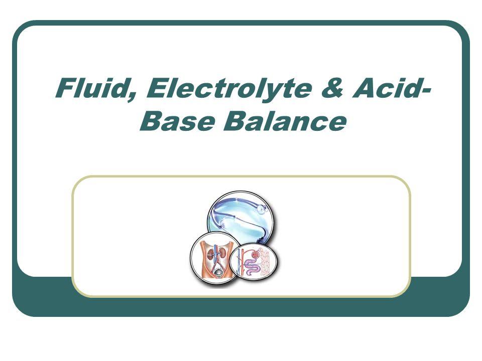 Fluid, Electrolyte & Acid- Base Balance