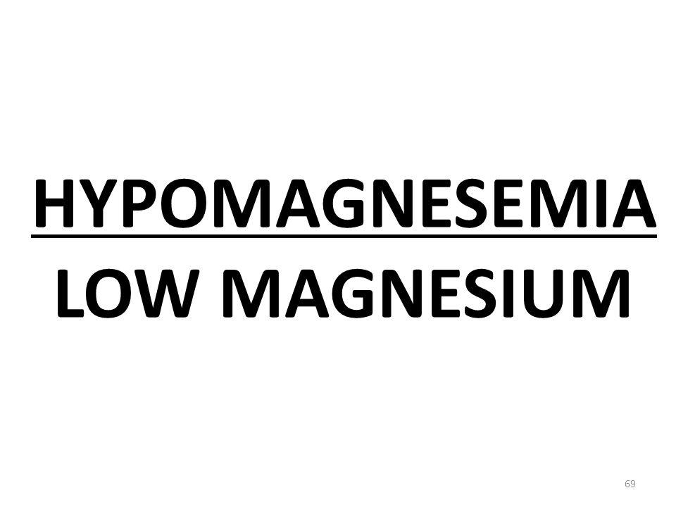 HYPOMAGNESEMIA LOW MAGNESIUM 69