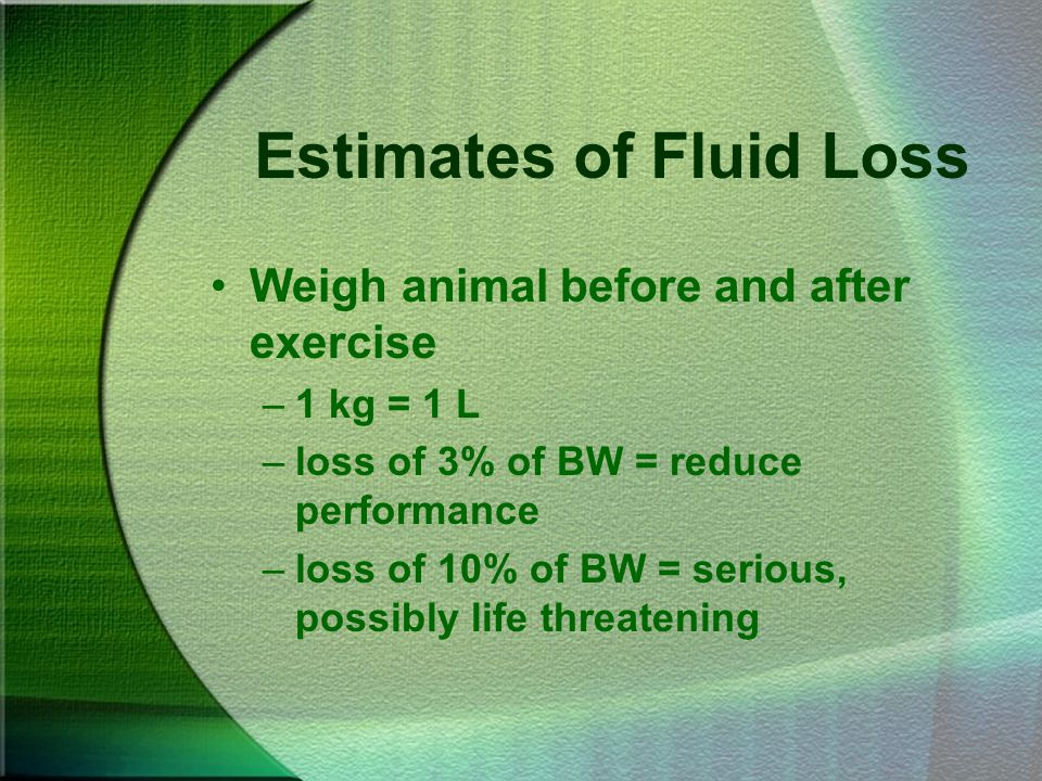Estimates of Fluid Loss Blood analysis –PCV and total plasma proteins rise indicates dehydration –if PCV > 50% indicates hazardous fluid loss