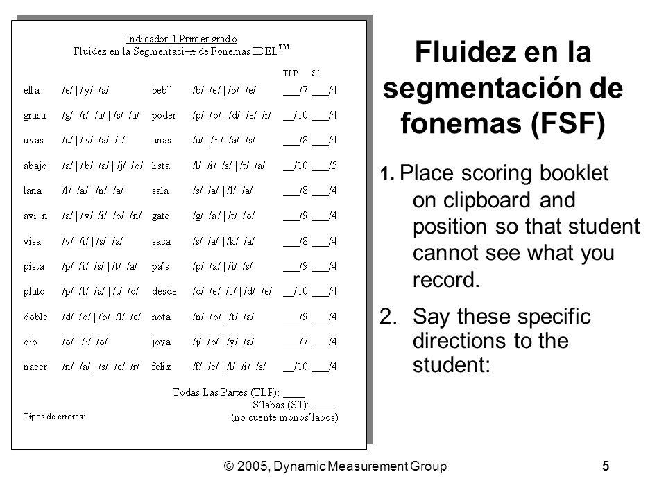 © 2005, Dynamic Measurement Group5 Fluidez en la segmentación de fonemas (FSF) 1.