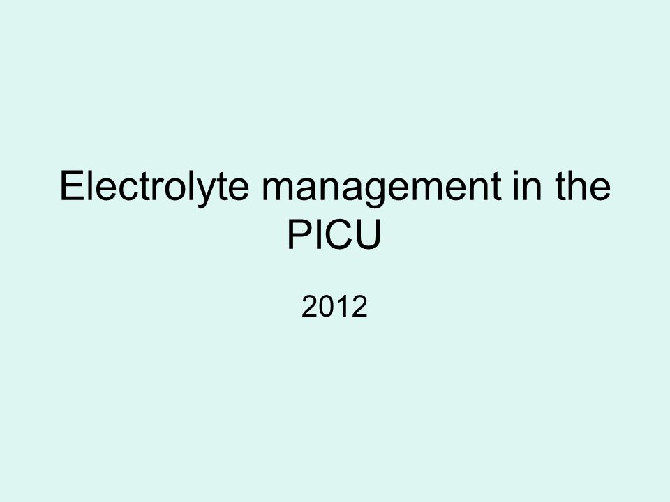 Electrolyte management in the PICU 2012