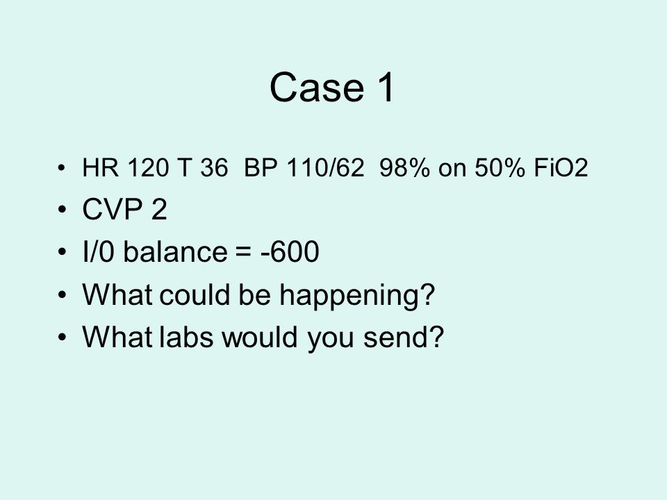 Case 1 HR 120 T 36 BP 110/62 98% on 50% FiO2 CVP 2 I/0 balance = -600 What could be happening.
