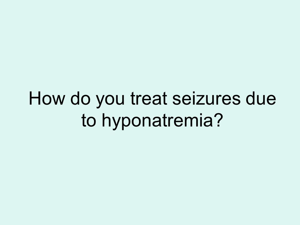 How do you treat seizures due to hyponatremia