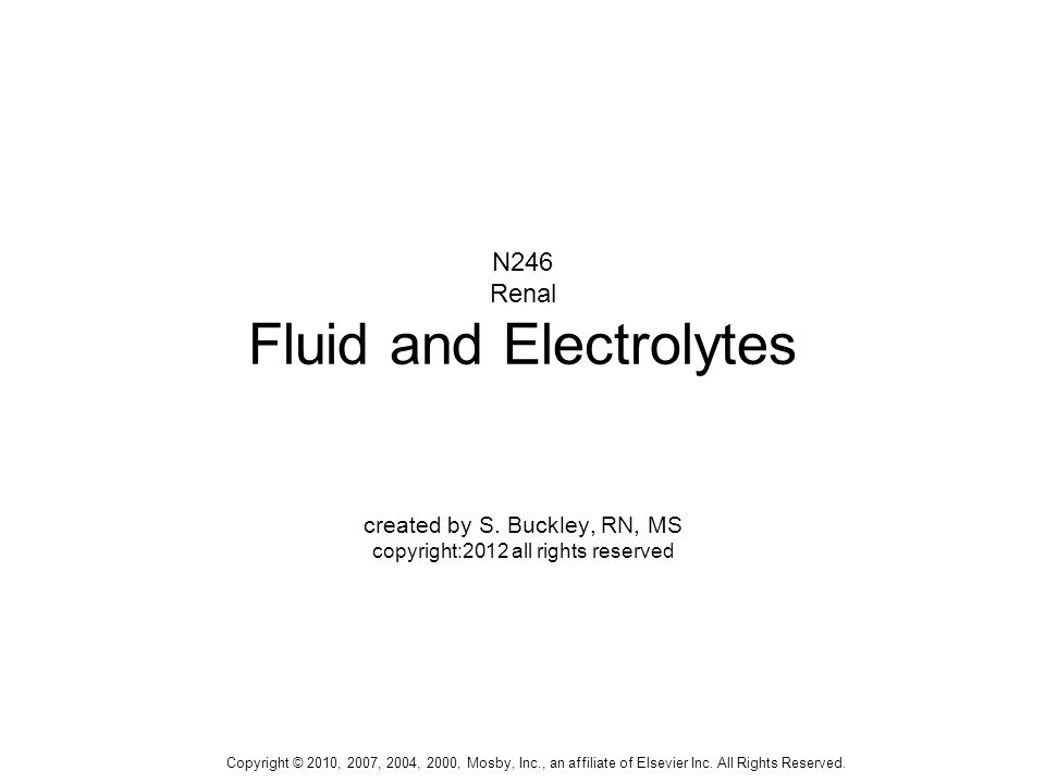Copyright © 2010, 2007, 2004, 2000, Mosby, Inc., an affiliate of Elsevier Inc. All Rights Reserved. N246 Renal Fluid and Electrolytes created by S. Bu