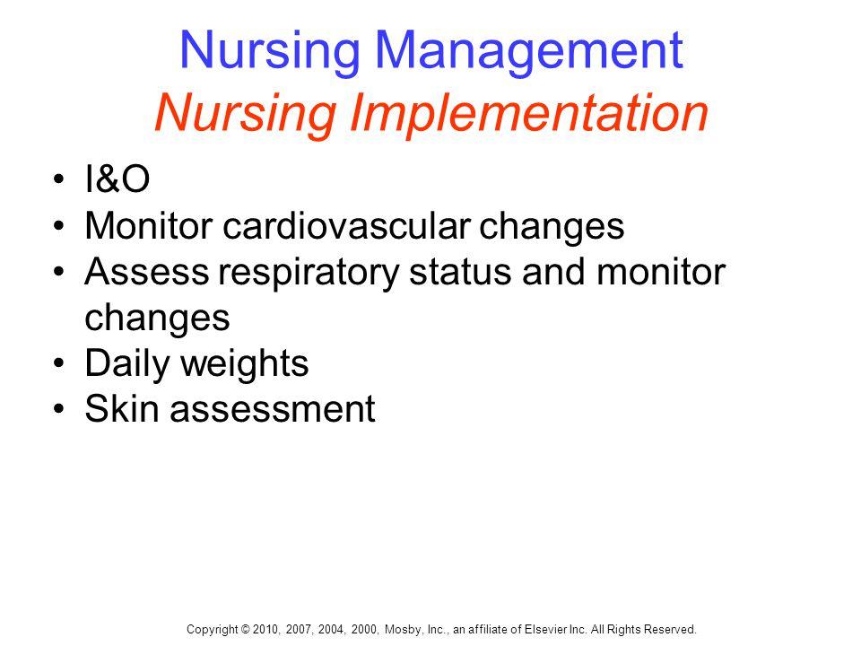 Copyright © 2010, 2007, 2004, 2000, Mosby, Inc., an affiliate of Elsevier Inc. All Rights Reserved. Nursing Management Nursing Implementation I&O Moni