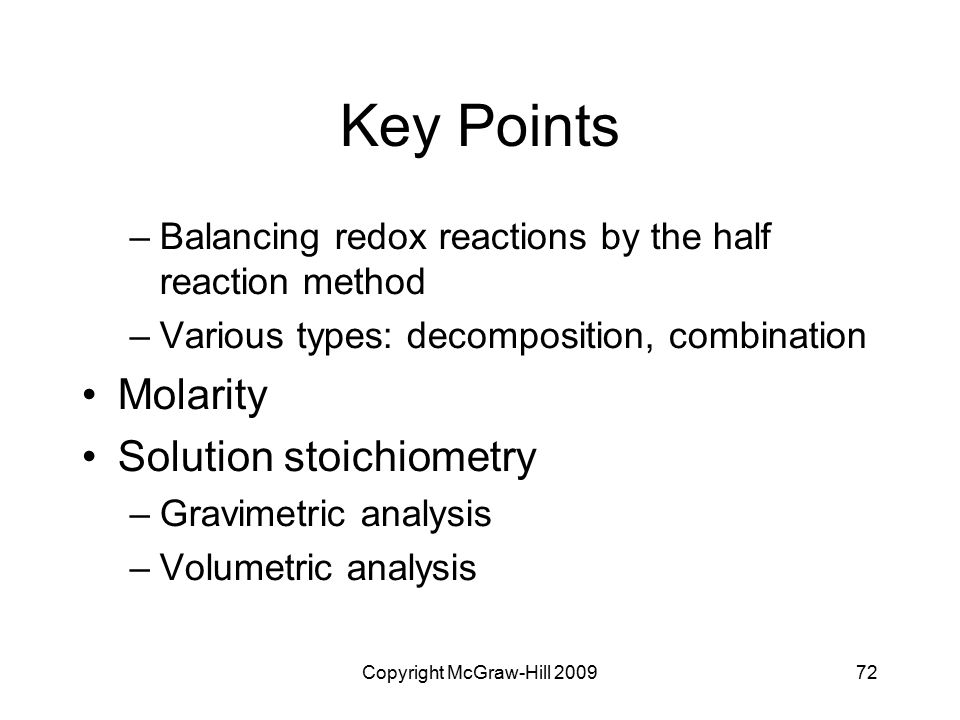 Copyright McGraw-Hill 200972 Key Points –Balancing redox reactions by the half reaction method –Various types: decomposition, combination Molarity Sol