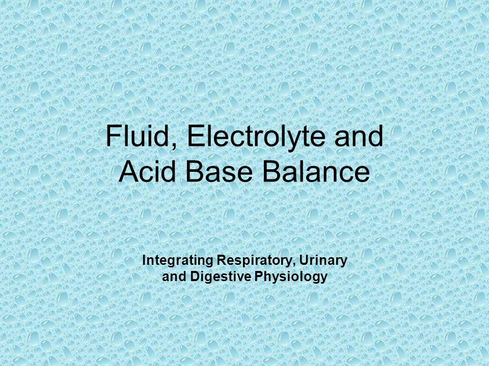 Fluid, Electrolyte and Acid Base Balance Integrating Respiratory, Urinary and Digestive Physiology