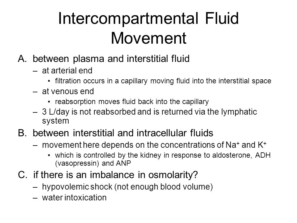 Intercompartmental Fluid Movement A. between plasma and interstitial fluid –at arterial end filtration occurs in a capillary moving fluid into the int