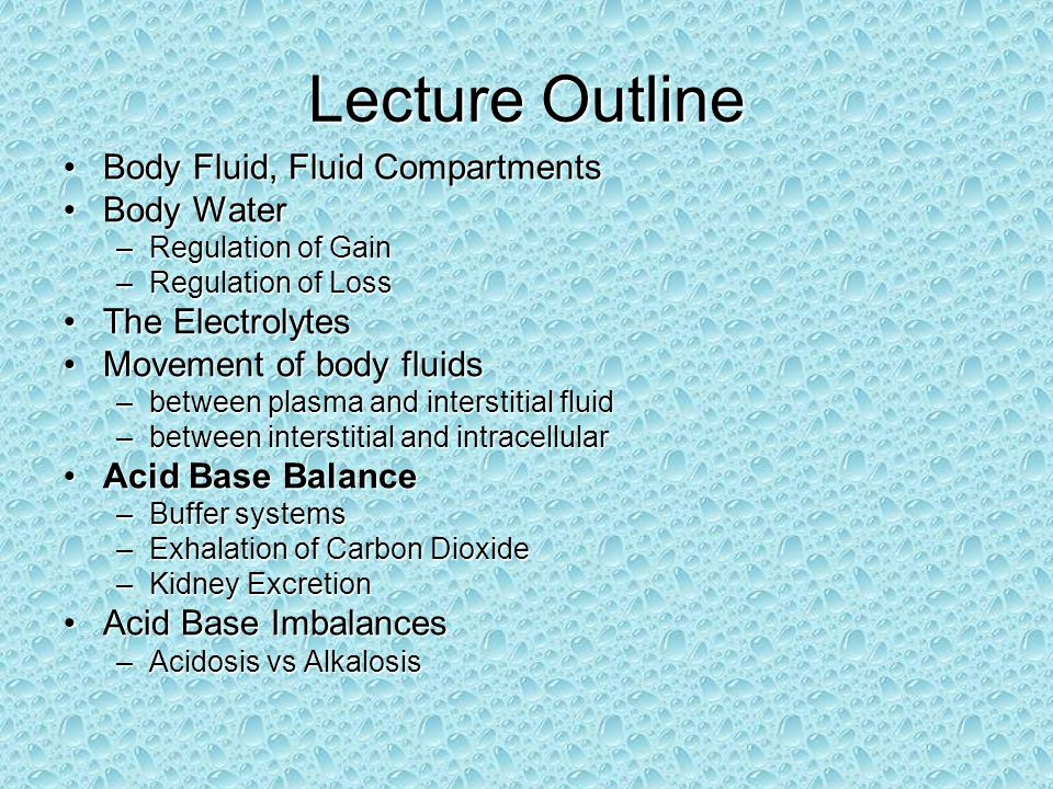 Lecture Outline Body Fluid, Fluid CompartmentsBody Fluid, Fluid Compartments Body WaterBody Water –Regulation of Gain –Regulation of Loss The Electrol