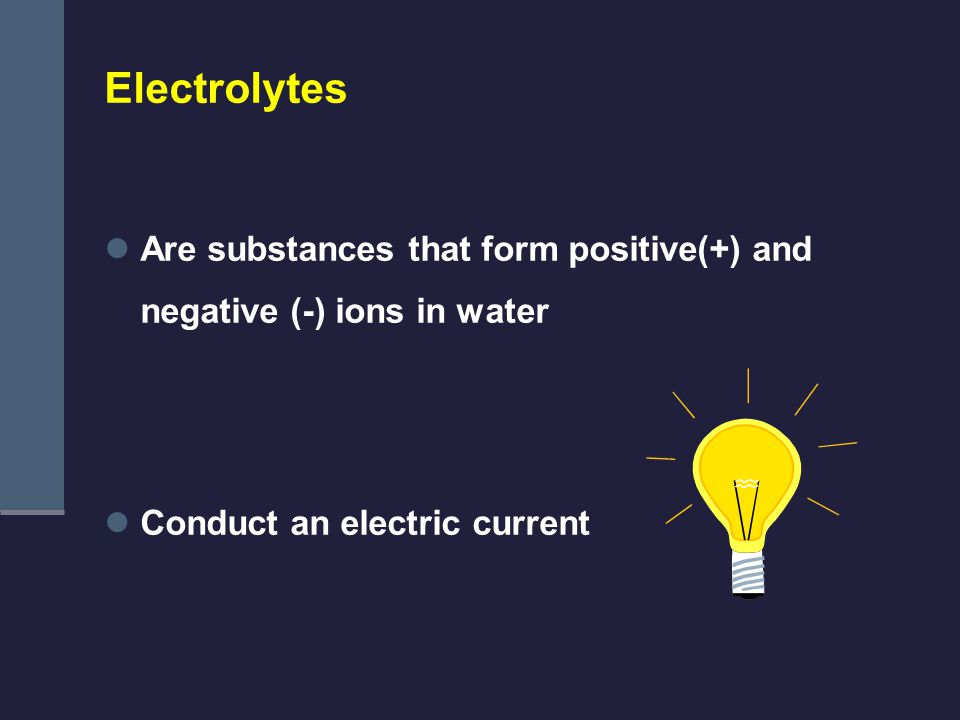 Are substances that form positive(+) and negative (-) ions in water Conduct an electric current