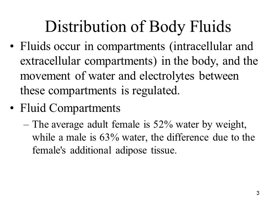 3 Distribution of Body Fluids Fluids occur in compartments (intracellular and extracellular compartments) in the body, and the movement of water and electrolytes between these compartments is regulated.