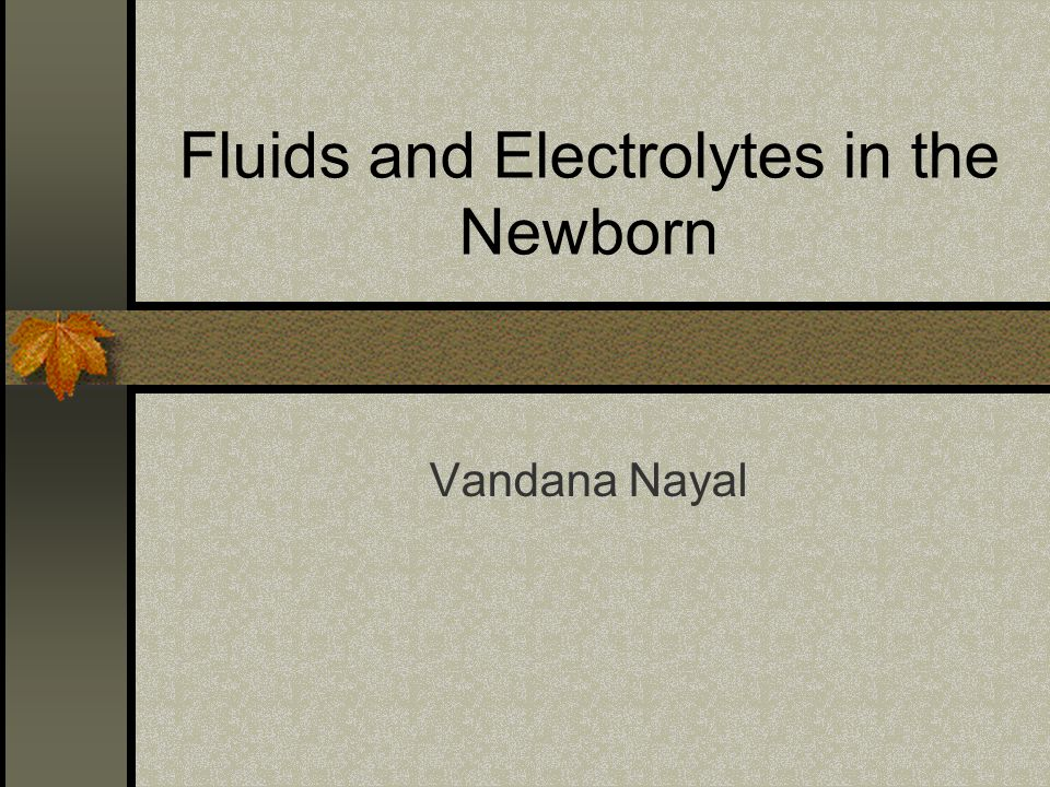 Body fluid composition in the fetus and newborn Total Body Water = ICF + ECF (Intravascular+Interstitial) As gestational age increases, TBW and ECF decrease while ICF increases At birth, TBW = 75% of body weight in term infants and about 80% in premature infants ECF decreases from 70% to 45% At 32 wks gestation, TBW = 83% and ECF 53%