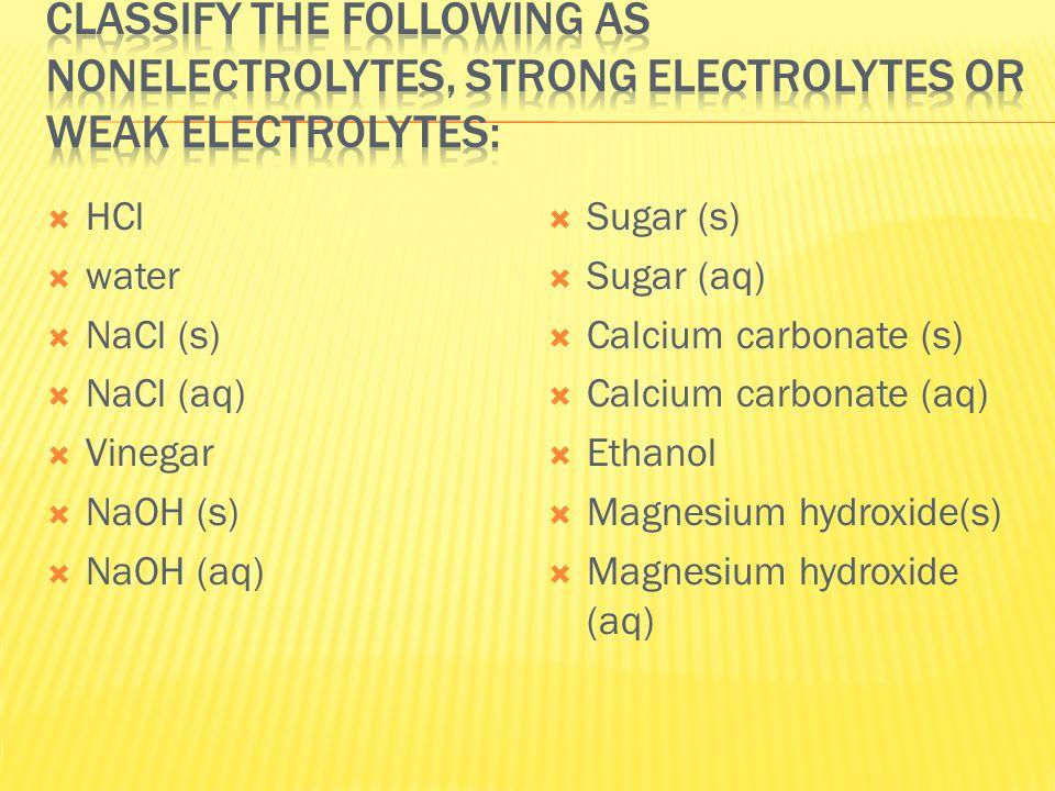  HCl  water  NaCl (s)  NaCl (aq)  Vinegar  NaOH (s)  NaOH (aq)  Sugar (s)  Sugar (aq)  Calcium carbonate (s)  Calcium carbonate (aq)  Ethanol  Magnesium hydroxide(s)  Magnesium hydroxide (aq)