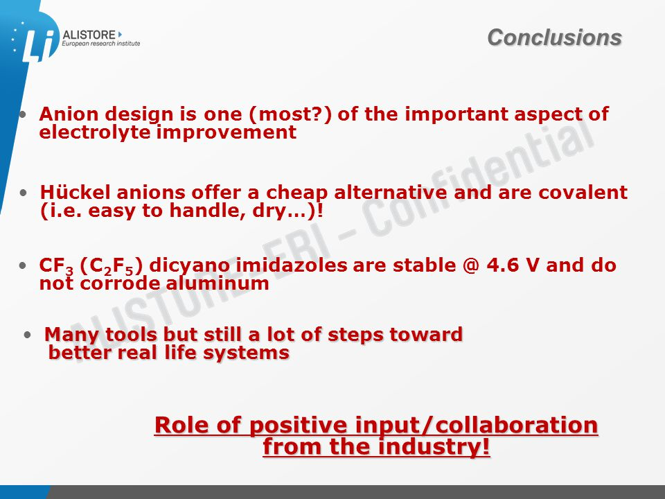Présentation du 15 octobre 2009 Conclusions Anion design is one (most ) of the important aspect of electrolyte improvement Hückel anions offer a cheap alternative and are covalent (i.e.