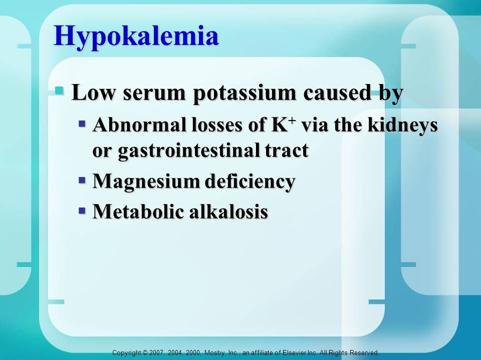 Copyright © 2007, 2004, 2000, Mosby, Inc., an affiliate of Elsevier Inc. All Rights Reserved. Hypokalemia  Low serum potassium caused by  Abnormal l