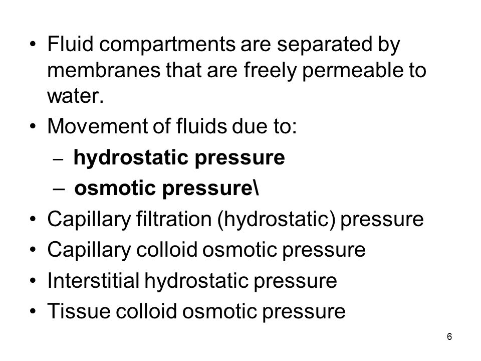 6 Fluid compartments are separated by membranes that are freely permeable to water. Movement of fluids due to: – hydrostatic pressure – osmotic pressu