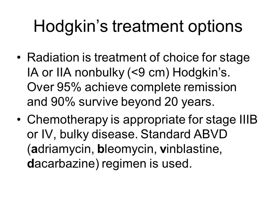 Hodgkin's treatment options Radiation is treatment of choice for stage IA or IIA nonbulky (<9 cm) Hodgkin's.