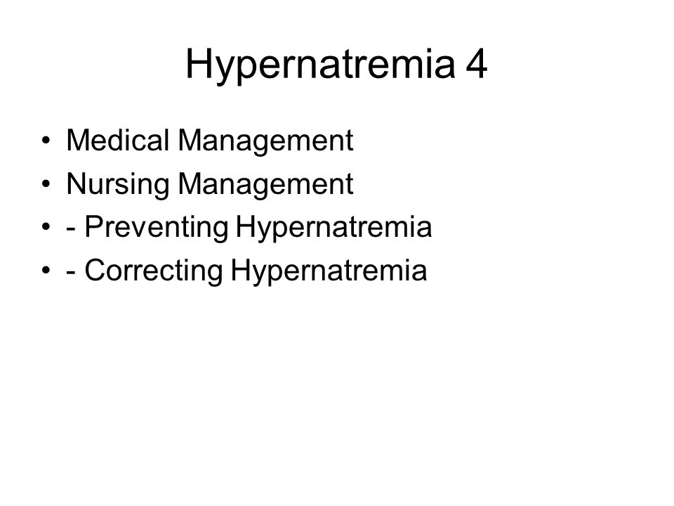 Hypernatremia 4 Medical Management Nursing Management - Preventing Hypernatremia - Correcting Hypernatremia
