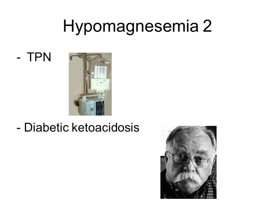 Hypomagnesemia 2 -TPN - Diabetic ketoacidosis