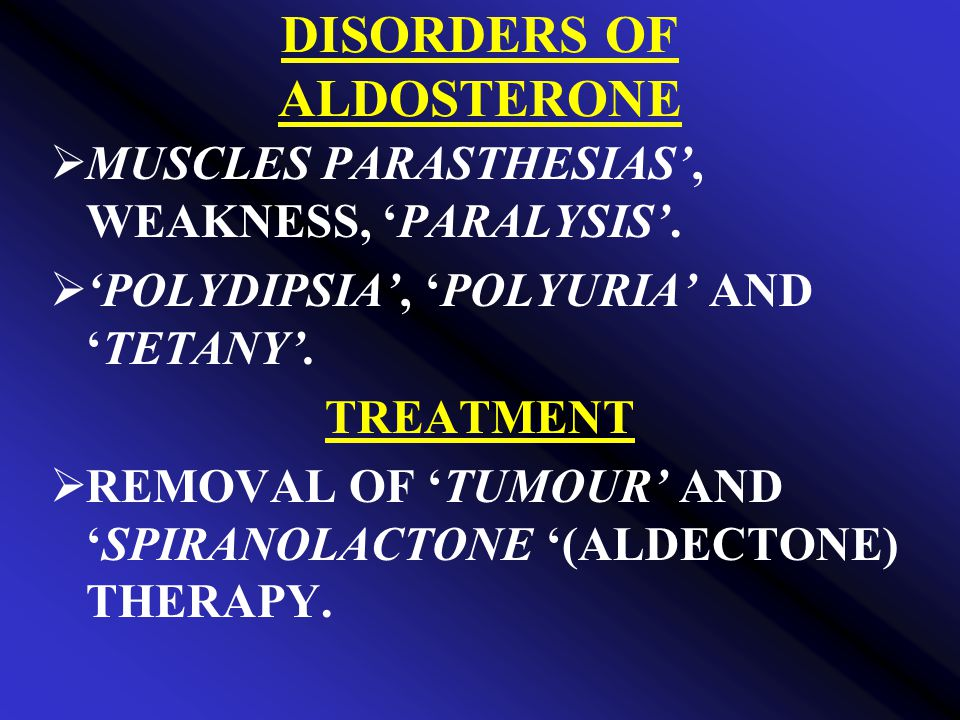 DISORDERS OF ALDOSTERONE  MUSCLES PARASTHESIAS', WEAKNESS, 'PARALYSIS'.