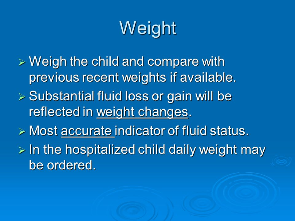 Weight  Weigh the child and compare with previous recent weights if available.
