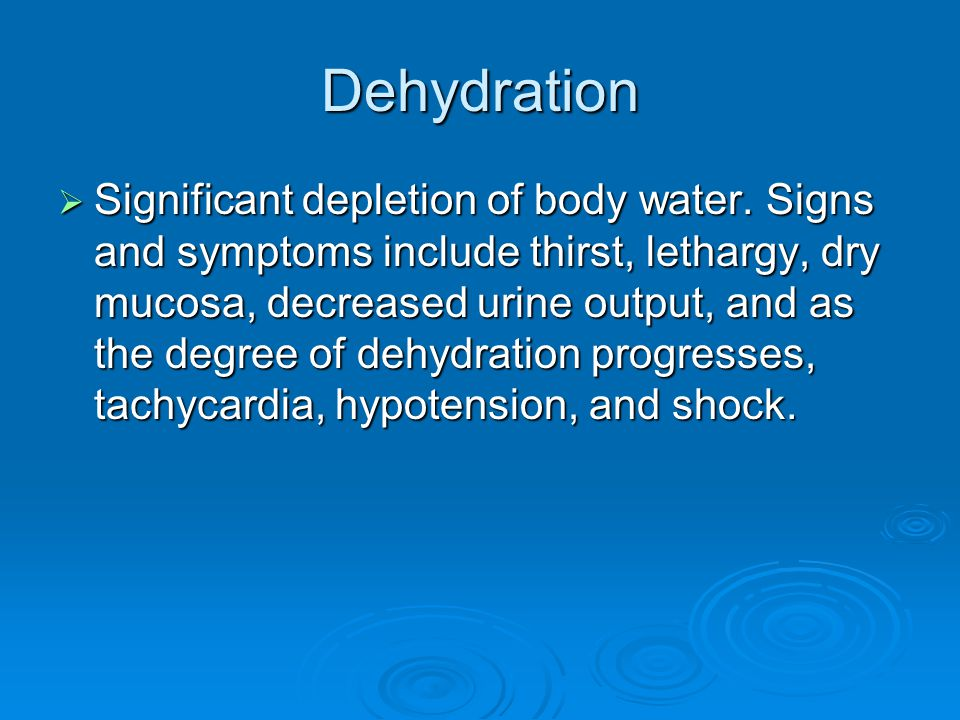 Dehydration  Significant depletion of body water.