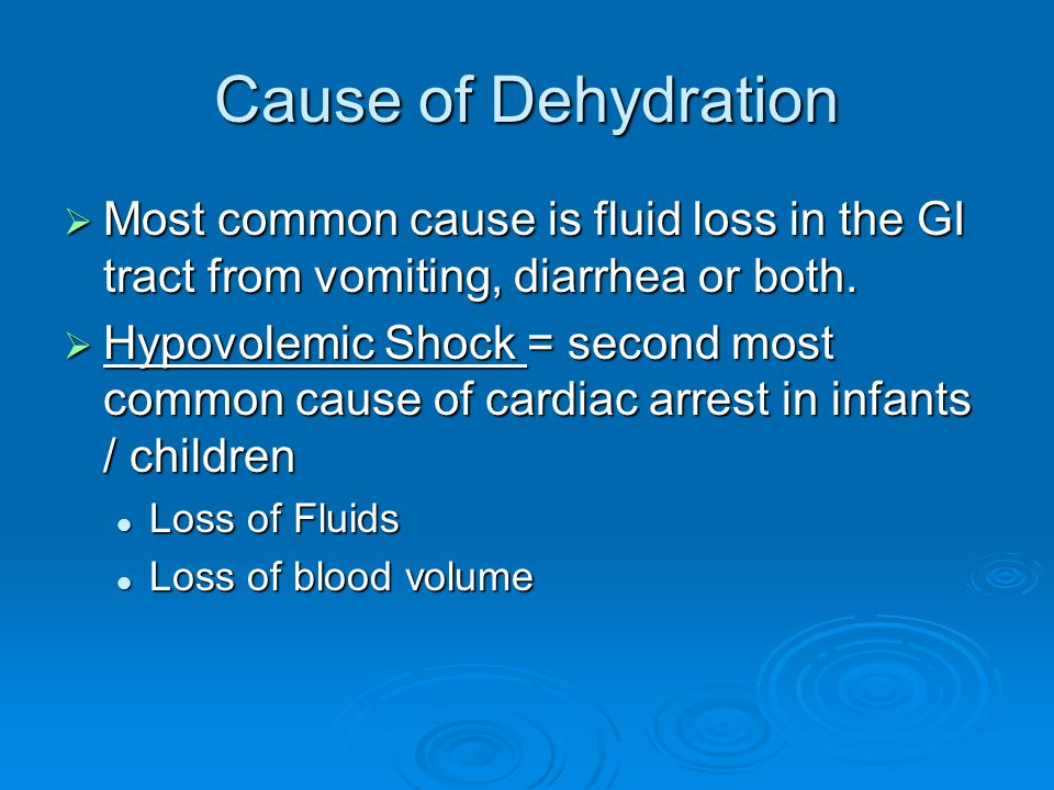Cause of Dehydration  Most common cause is fluid loss in the GI tract from vomiting, diarrhea or both.