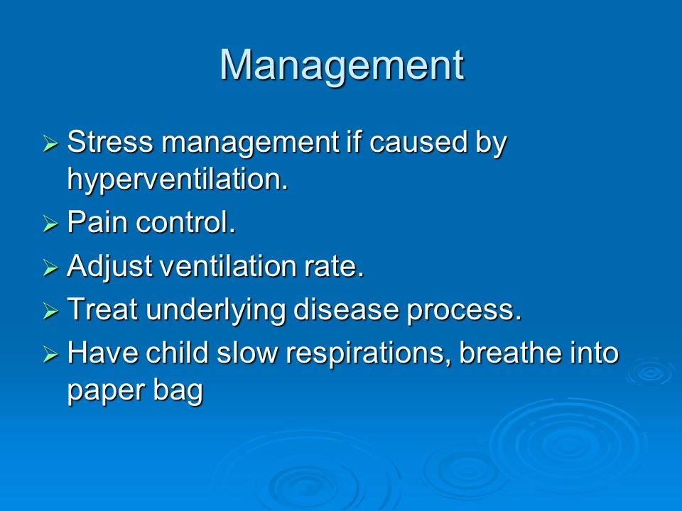 Management  Stress management if caused by hyperventilation.