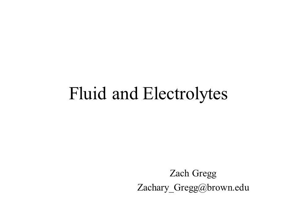 Fluid and Electrolytes Zach Gregg Zachary_Gregg@brown.edu