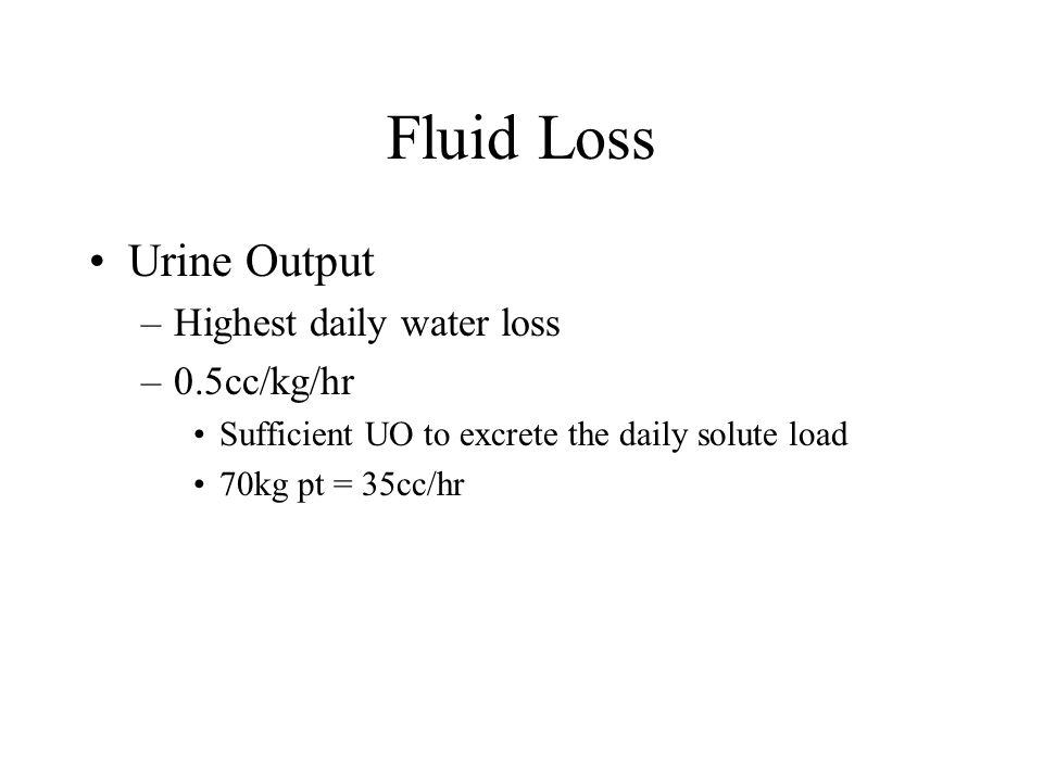 Fluid Loss Insensible –Skin - 300-400 ml/day –Breathing – 400 ml/day –Feces – 100-200 ml/day Potential –Saliva – 1000 ml/day –Bile – 500-1000 ml/day –Gastric – 1000 ml/day –Pacreatic – 1000 ml/day –Small intestine – 3000 ml/day
