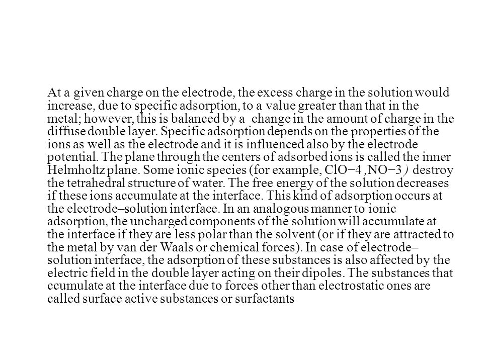 At a given charge on the electrode, the excess charge in the solution would increase, due to specific adsorption, to a value greater than that in the