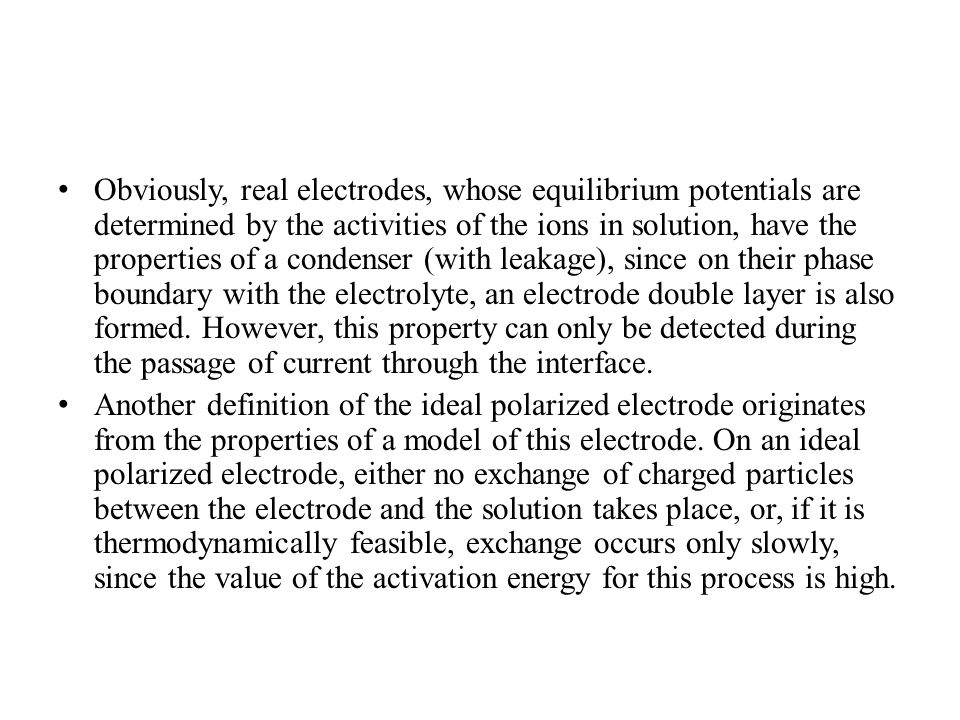 Obviously, real electrodes, whose equilibrium potentials are determined by the activities of the ions in solution, have the properties of a condenser