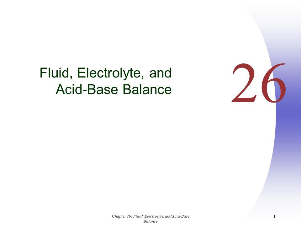 Chapter 26: Fluid, Electrolyte, and Acid-Base Balance 1 26 Fluid, Electrolyte, and Acid-Base Balance