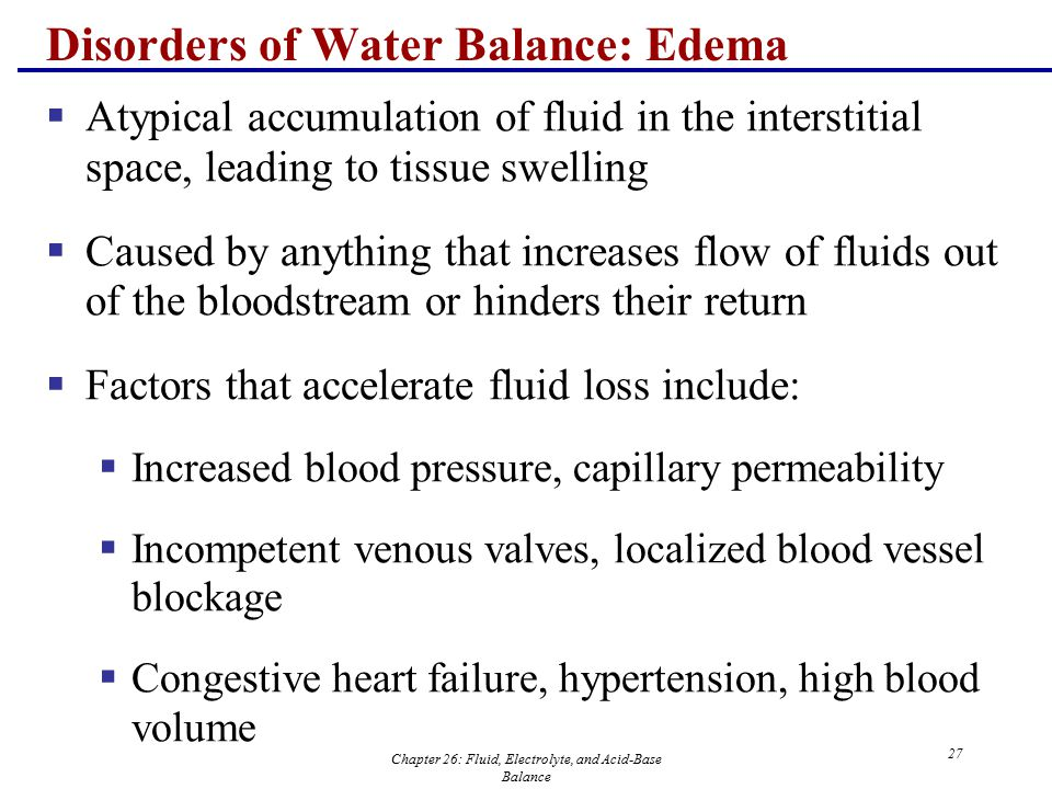 Chapter 26: Fluid, Electrolyte, and Acid-Base Balance 27 Disorders of Water Balance: Edema  Atypical accumulation of fluid in the interstitial space,