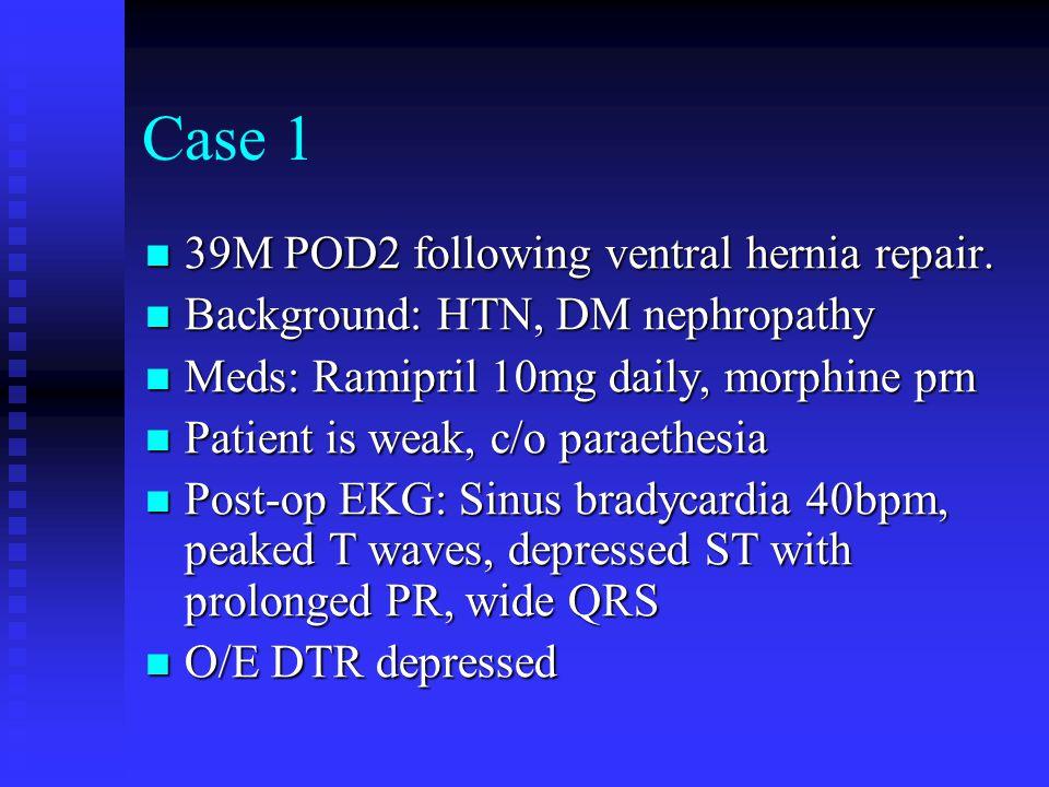 Case 1 39M POD2 following ventral hernia repair. 39M POD2 following ventral hernia repair. Background: HTN, DM nephropathy Background: HTN, DM nephrop