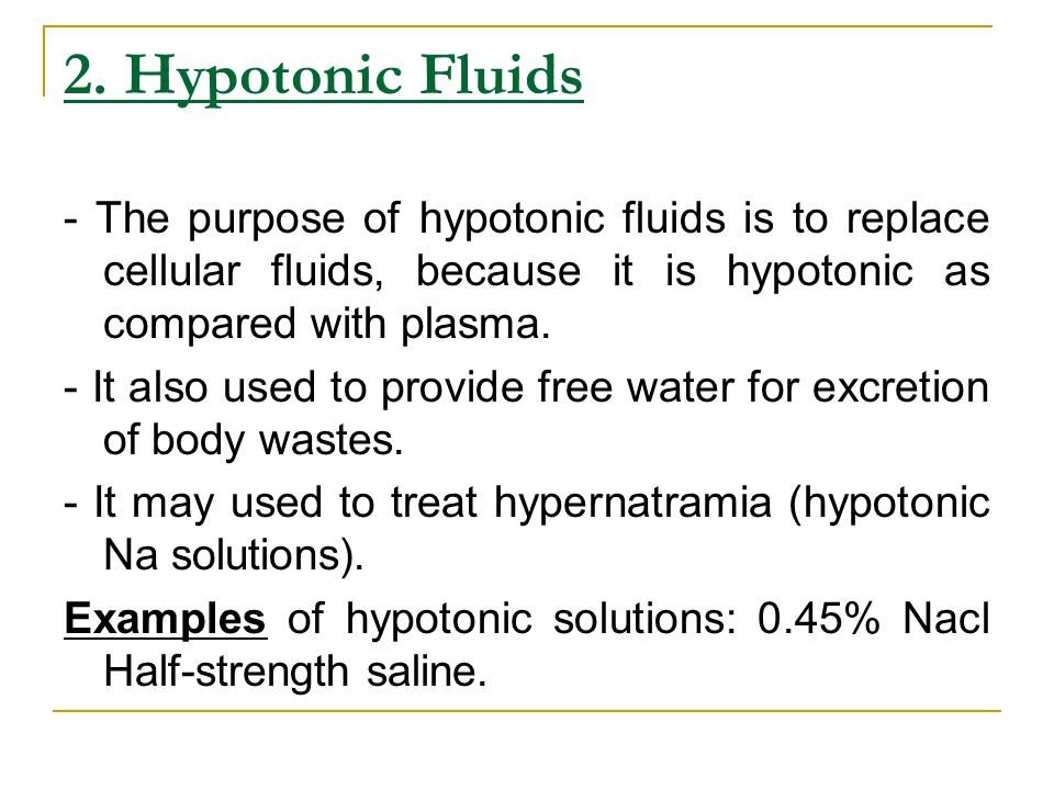 2. Hypotonic Fluids - The purpose of hypotonic fluids is to replace cellular fluids, because it is hypotonic as compared with plasma. - It also used t