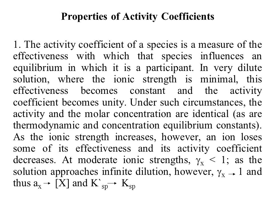 Properties of Activity Coefficients 1. The activity coefficient of a species is a measure of the effectiveness with which that species influences an e