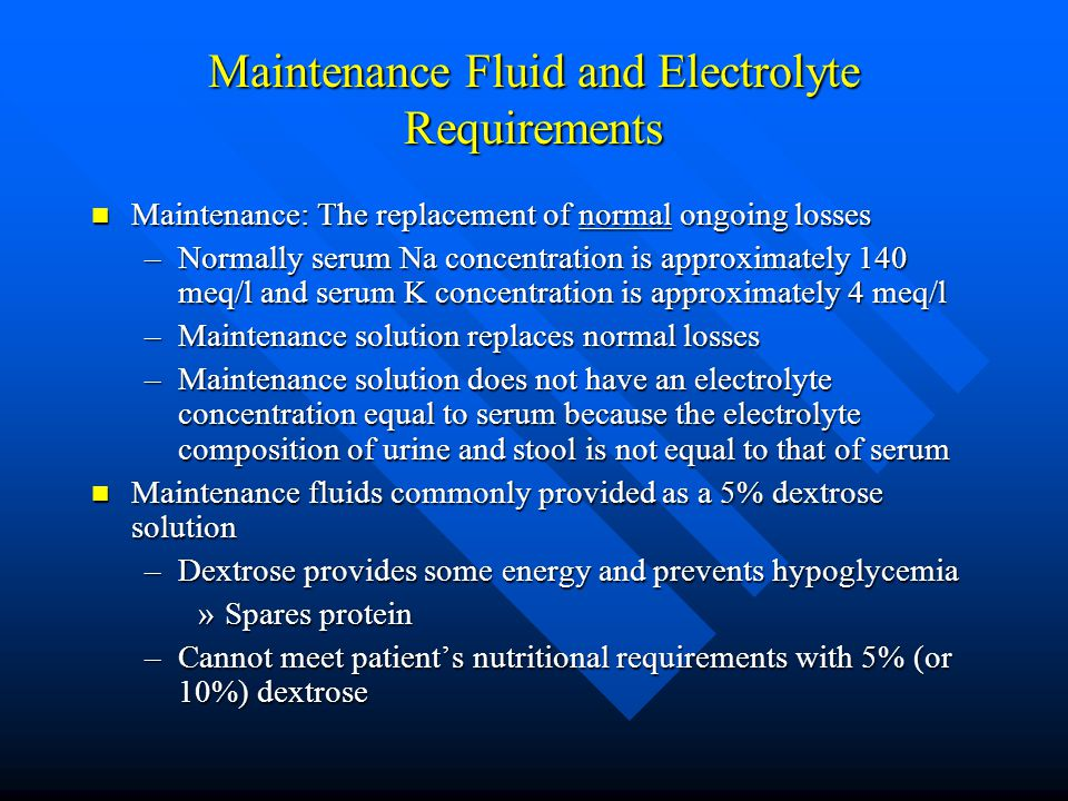 Maintenance Fluid and Electrolyte Requirements Maintenance: The replacement of normal ongoing losses Maintenance: The replacement of normal ongoing lo