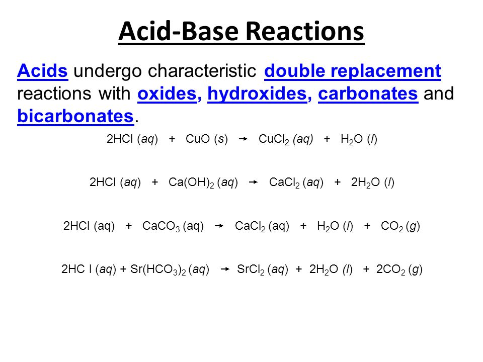 Acids undergo characteristic double replacement reactions with oxides, hydroxides, carbonates and bicarbonates.