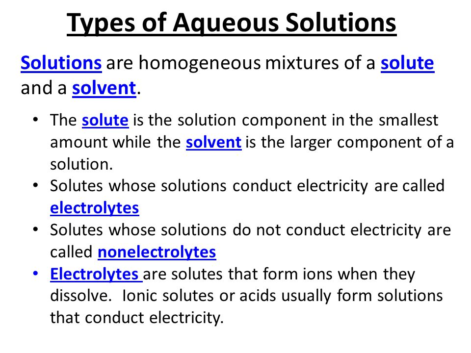 Types of Aqueous Solutions Solutions are homogeneous mixtures of a solute and a solvent. The solute is the solution component in the smallest amount w