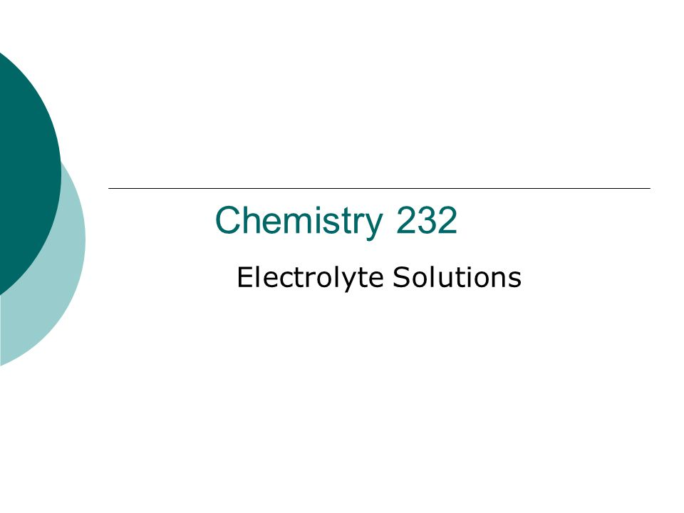 Chemistry 232 Electrolyte Solutions