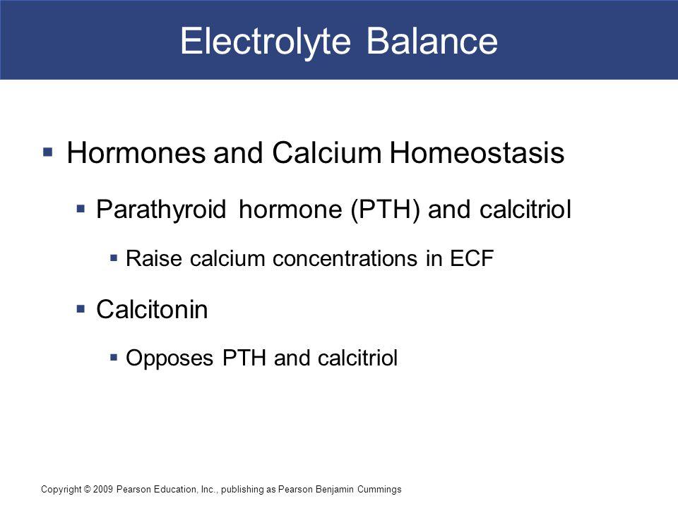 Copyright © 2009 Pearson Education, Inc., publishing as Pearson Benjamin Cummings Electrolyte Balance  Hormones and Calcium Homeostasis  Parathyroid