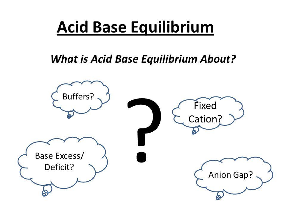 Acid Base Equilibrium What is Acid Base Equilibrium About.